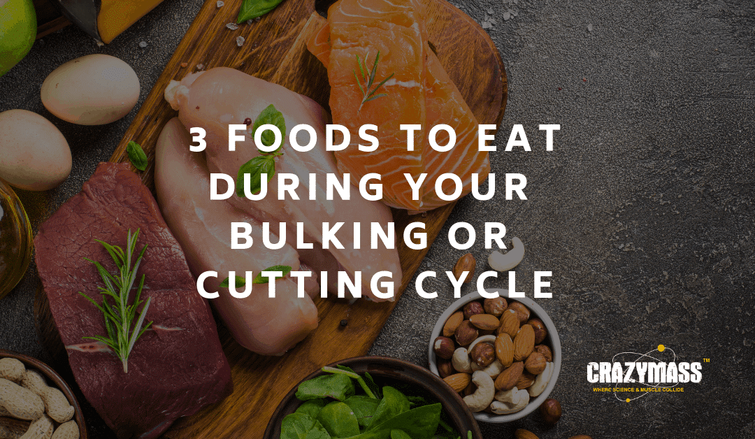 ​3 Foods to Eat During Your Bulking or Cutting Cycle